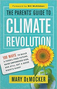The Parents' Guide to Climate change Revolution_100 Ways to Build a Fossil-Free Future, Raise Empowered Kids, and Still Get a Good Night's Sleep