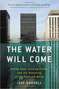 The Water Will Come_Rising Seas, Sinking Cities, and the Remaking of the Civilized World - one of the best global warming books